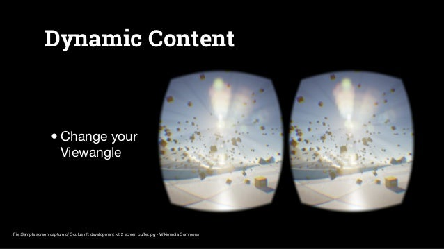 Widen the Horizon… •VR-Headsets •Full immersive Experience Standard viewangle Oculus Field of View Schema by Oculus
