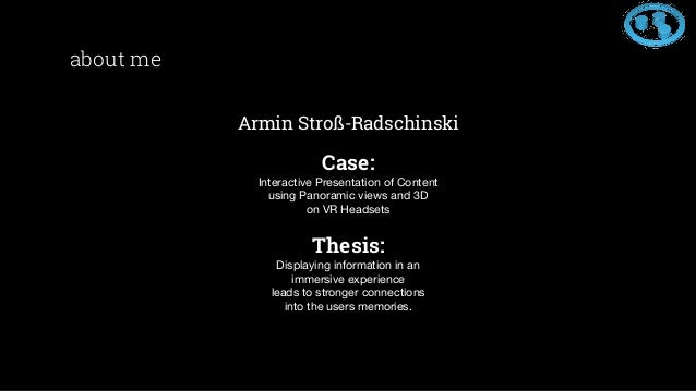 about me Armin Stroß-Radschinski Case: Interactive Presentation of Content using Panoramic views and 3D on VR Headsets The...