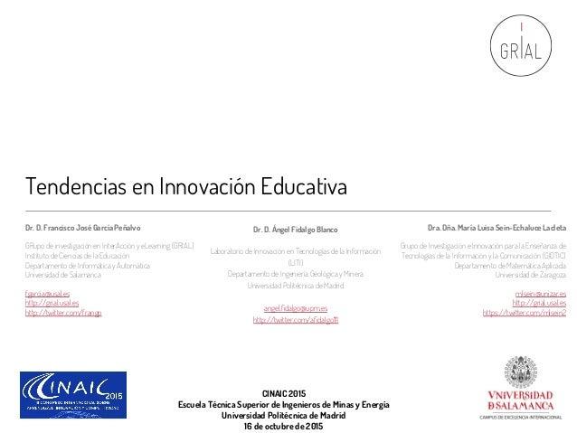 Tendencias en Innovación Educativa Dr. D. Francisco José García Peñalvo GRupo de investigación en InterAcción y eLearning ...