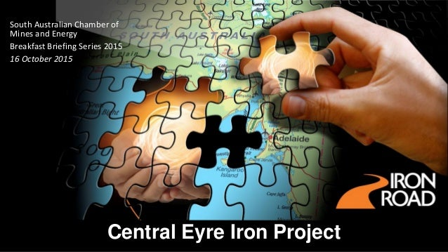 Central Eyre Iron Project South Australian Chamber of Mines and Energy Breakfast Briefing Series 2015 16 October 2015