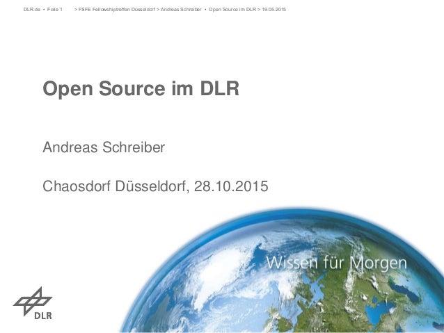 Open Source im DLR Andreas Schreiber Chaosdorf Düsseldorf, 28.10.2015 > FSFE Fellowshiptreffen Düsseldorf > Andreas Schrei...
