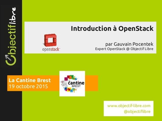 www.objectiflibre.com Introduction à OpenStack par Gauvain Pocentek Expert OpenStack @ Objectif Libre La Cantine Brest 19...