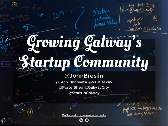 Growing Galway's Startup Community @JohnBreslin @Tech_Innovate @NUIGalway @PorterShed @GalwayCity @StartupGalway Guillom a...