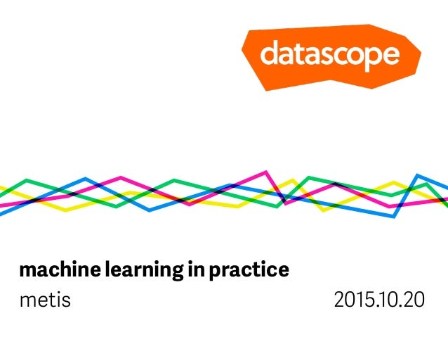 machine learning in practice metis 2015.10.20