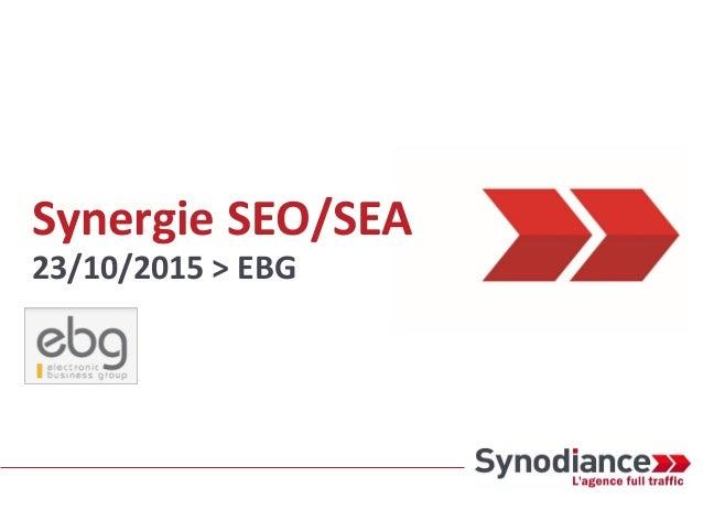 Synergie SEO/SEA 23/10/2015 > EBG