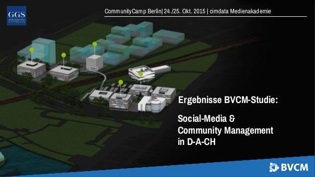 CommunityCamp Berlin| 24./25. Okt. 2015 | cimdata Medienakademie Ergebnisse BVCM-Studie: Social-Media & Community Manageme...