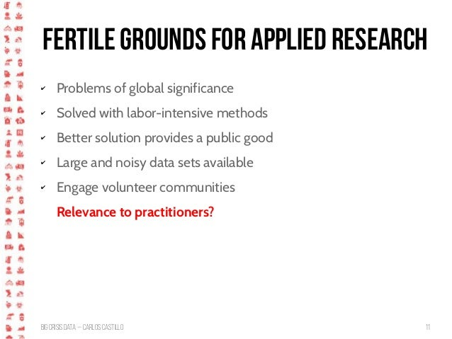 BigCrisis Data — Carlos Castillo 11 Fertile grounds for applied research ✔ Problems of global significance ✔ Solved with l...