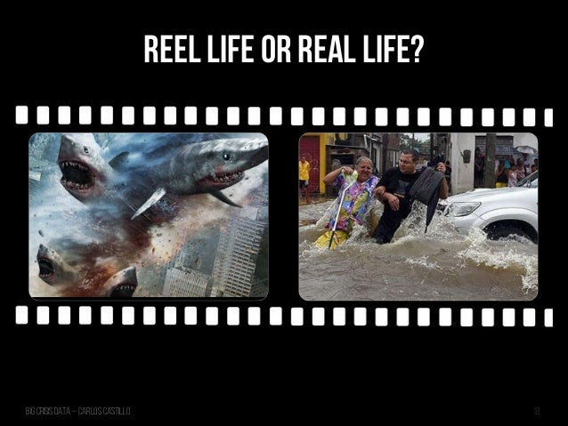 Big Crisis Data — Carlos Castillo 18 REEL LIFE OR REAL LIFE?
