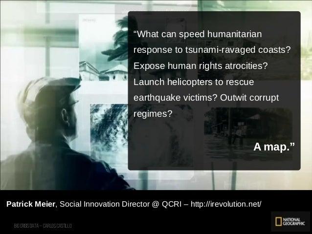 """Big Crisis Data — Carlos Castillo 53 Patrick Meier, Social Innovation Director @ QCRI – http://irevolution.net/ """"What can ..."""