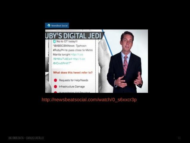 Big Crisis Data — Carlos Castillo 63 http://newsbeatsocial.com/watch/0_s6xxcr3p