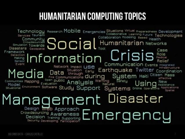 Big Crisis Data — Carlos Castillo 7 Humanitarian Computing Topics