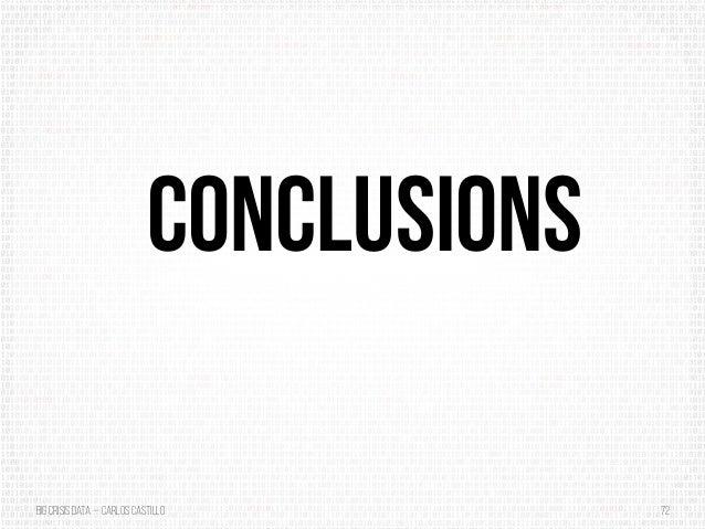 BigCrisis Data — Carlos Castillo 72 CONCLUSIONS