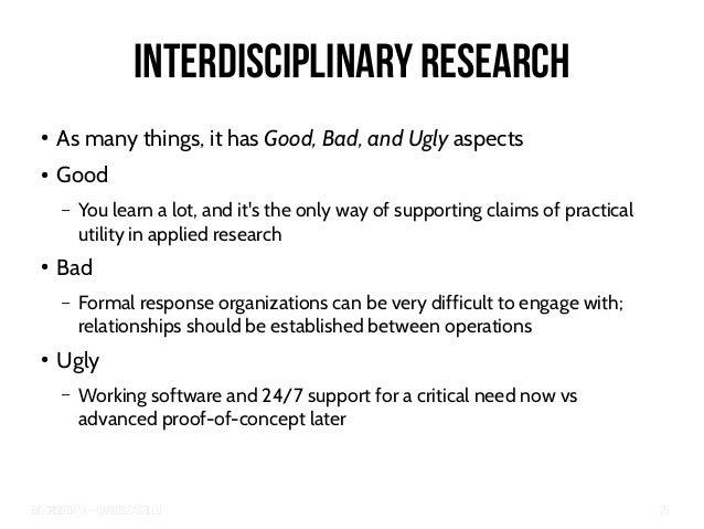 Big Crisis Data — Carlos Castillo 75 Interdisciplinary Research ● As many things, it has Good, Bad, and Ugly aspects ● Goo...