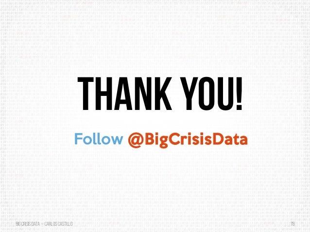 BigCrisis Data — Carlos Castillo 78 Thank you! Follow @BigCrisisData