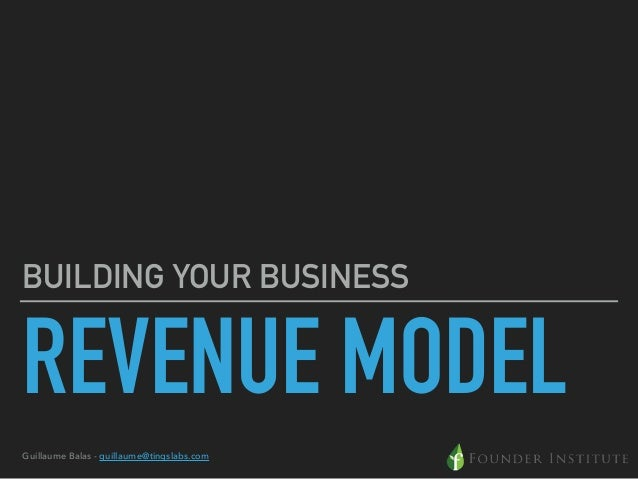 REVENUE MODEL BUILDING YOUR BUSINESS Guillaume Balas - guillaume@tingslabs.com