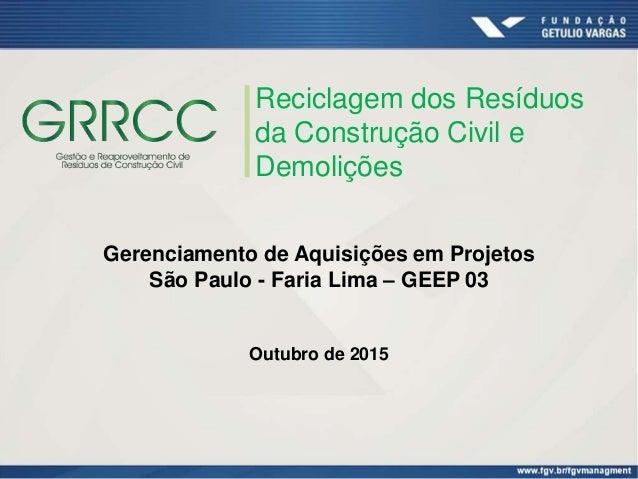 Reciclagem dos Resíduos da Construção Civil e Demolições Gerenciamento de Aquisições em Projetos São Paulo - Faria Lima – ...