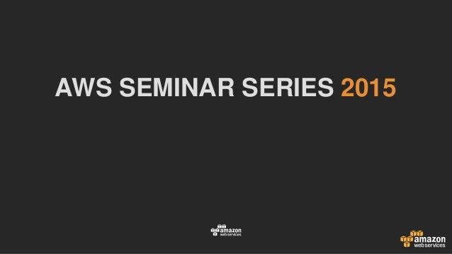 AWS SEMINAR SERIES 2015