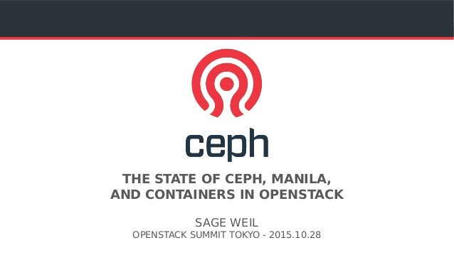 THE STATE OF CEPH, MANILA, AND CONTAINERS IN OPENSTACK SAGE WEIL OPENSTACK SUMMIT TOKYO - 2015.10.28