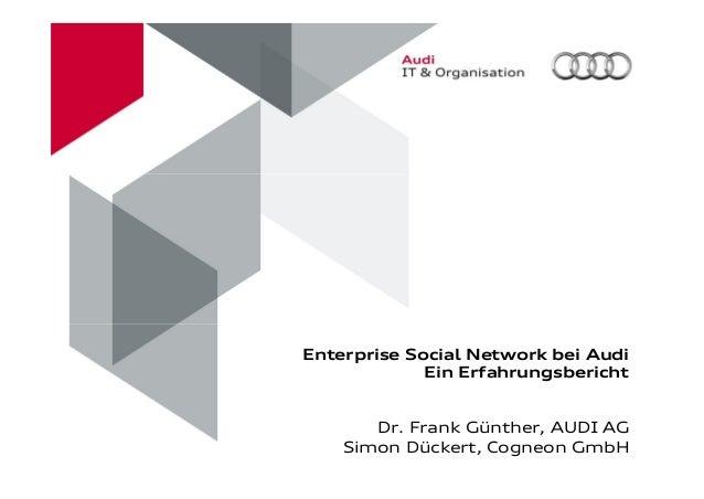 Enterprise Social Network bei Audi Ein Erfahrungsbericht Dr. Frank Günther, AUDI AG Simon Dückert, Cogneon GmbH