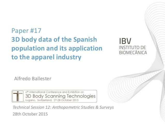 Paper #17 3D body data of the Spanish population and its application to the apparel industry Technical Session 12: Anthopo...