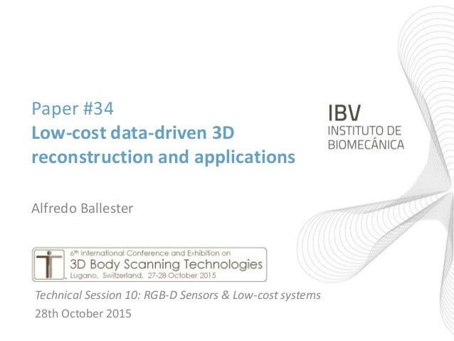 Paper #34 Low-cost data-driven 3D reconstruction and applications Alfredo Ballester Technical Session 10: RGB-D Sensors & ...