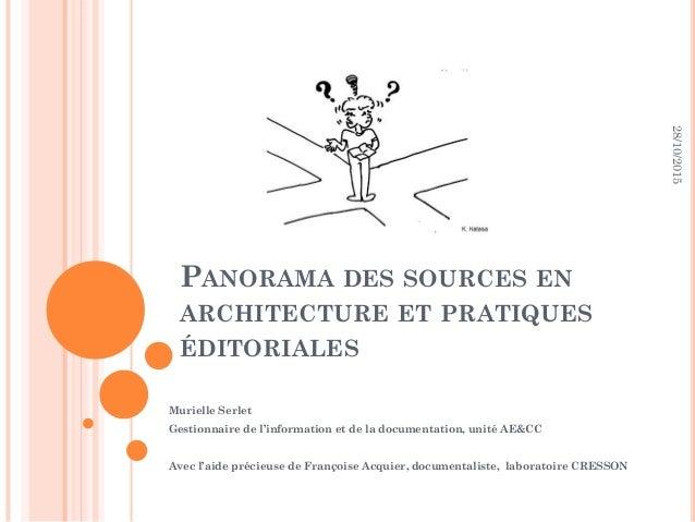 PANORAMA DES SOURCES EN ARCHITECTURE ET PRATIQUES ÉDITORIALES Murielle Serlet Gestionnaire de l'information et de la docum...