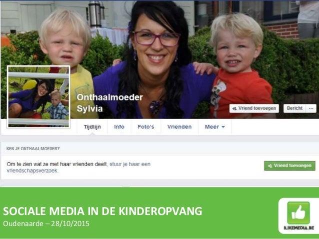 SOCIALE MEDIA IN DE KINDEROPVANG Oudenaarde – 28/10/2015