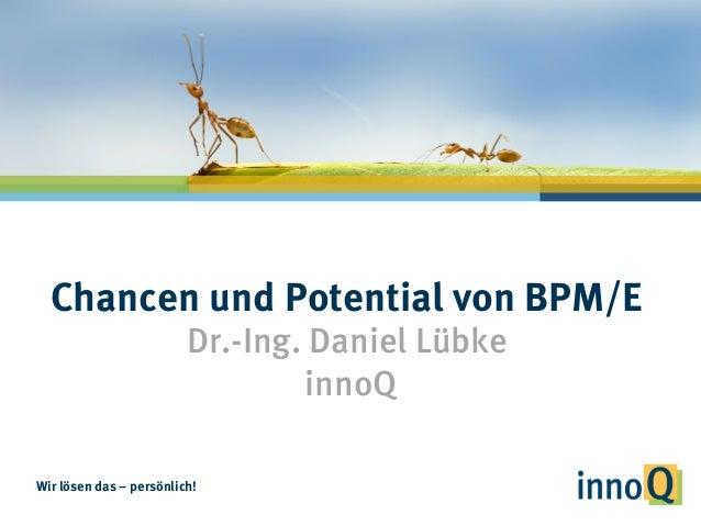 Wir lösen das – persönlich! Chancen und Potential von BPM/E Dr.-Ing. Daniel Lübke innoQ