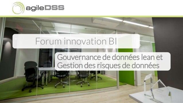 Forum innovation BI Gouvernance de données lean et Gestion des risques de données