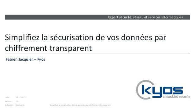 Expert sécurité, réseau et services informatiques Version : Date : Diffusion : Simplifiez la sécurisation de vos données p...