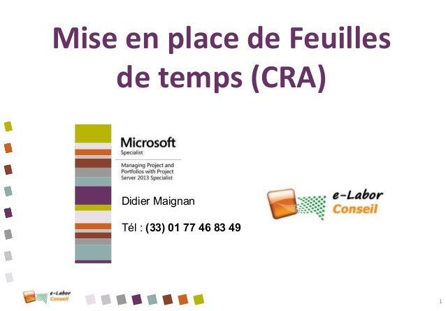 Mise en place de Feuilles de temps (CRA) 1 Didier Maignan Tél : (33) 01 77 46 83 49