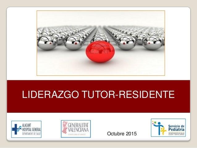 LIDERAZGO TUTOR-RESIDENTE Octubre 2015
