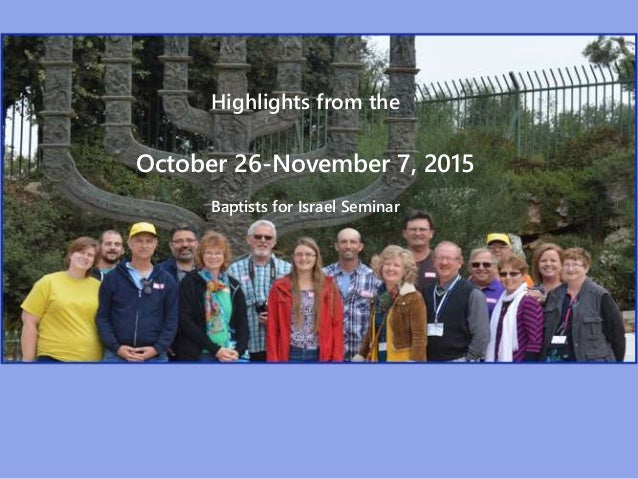 Highlights from the October 26-November 7, 2015 Baptists for Israel Seminar