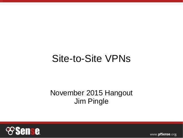 Site-to-Site VPNs - pfSense Hangout November 2015