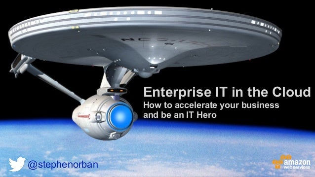 Enterprise IT in the Cloud How to accelerate your business and be an IT Hero @stephenorban