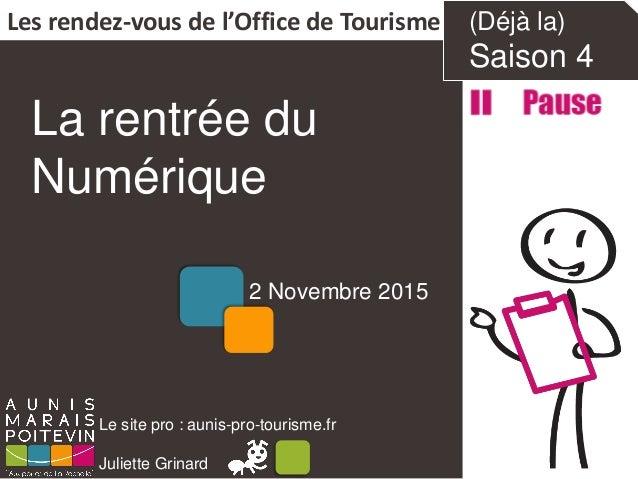 La rentrée du Numérique Les rendez-vous de l'Office de Tourisme Le site pro : aunis-pro-tourisme.fr Juliette Grinard 2 Nov...