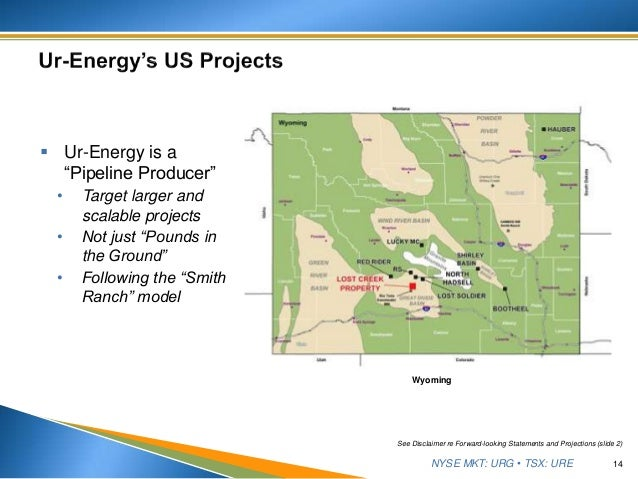 """NYSE MKT: URG • TSX: URE 14  Ur-Energy is a """"Pipeline Producer"""" • Target larger and scalable projects • Not just """"Pounds ..."""