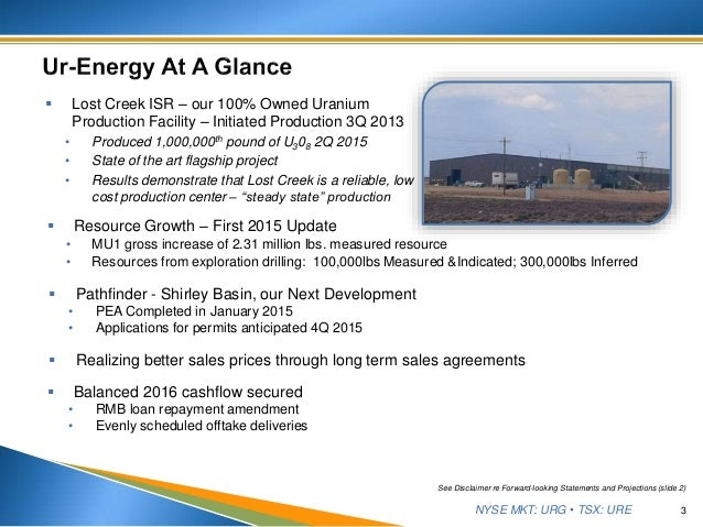 NYSE MKT: URG • TSX: URE 3 See Disclaimer re Forward-looking Statements and Projections (slide 2)  Lost Creek ISR – our 1...
