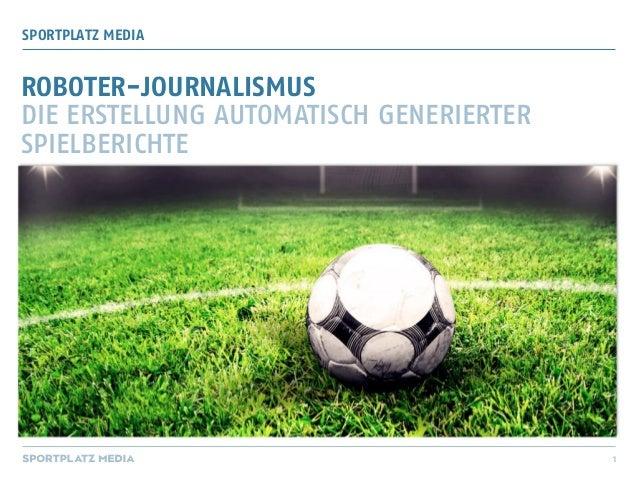 1 SPORTPLATZ MEDIA ROBOTER-JOURNALISMUS DIE ERSTELLUNG AUTOMATISCH GENERIERTER SPIELBERICHTE