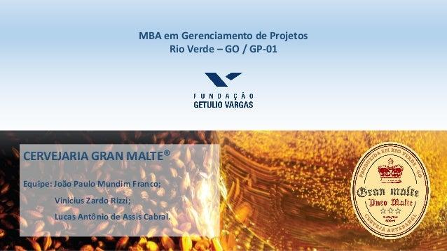 CERVEJARIA GRAN MALTE® Equipe: João Paulo Mundim Franco; Vinicius Zardo Rizzi; Lucas Antônio de Assis Cabral. MBA em Geren...