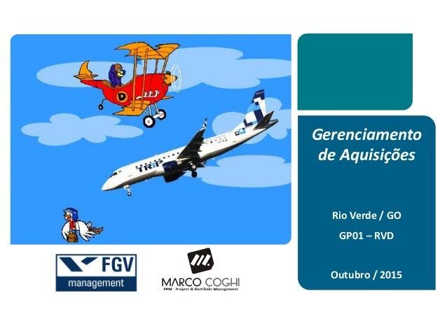 Gerenciamento de Aquisições Rio Verde / GO GP01 – RVD Outubro / 2015