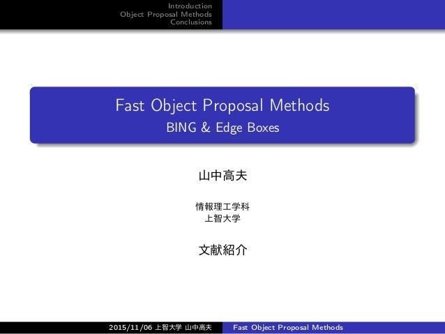 Introduction Object Proposal Methods Conclusions Fast Object Proposal Methods BING & Edge Boxes 山中高夫 情報理工学科 上智大学 文献紹介 2015...