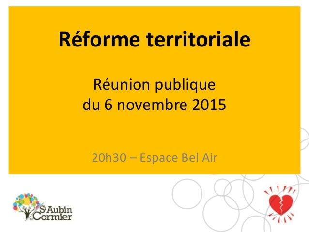 Réforme territoriale Réunion publique du 6 novembre 2015 20h30 – Espace Bel Air