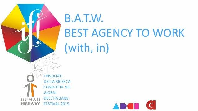 B.A.T.W. BEST AGENCY TO WORK (with, in) I RISULTATI DELLA RICERCA CONDOTTA NEI GIORNI DELL'ITALIANS FESTIVAL 2015