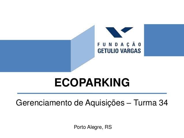 ECOPARKING Gerenciamento de Aquisições – Turma 34 Porto Alegre, RS