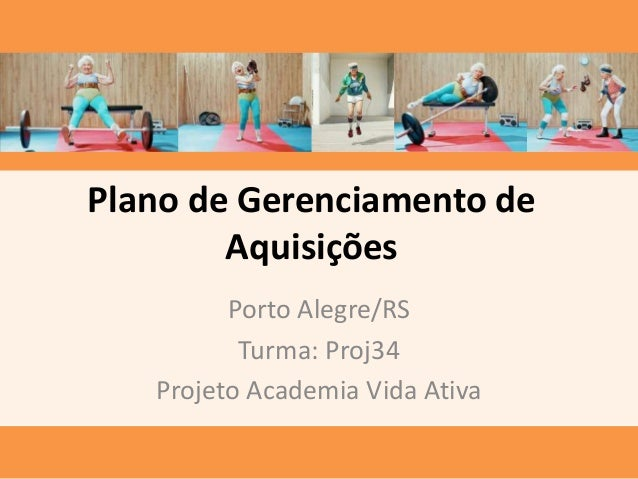 Plano de Gerenciamento de Aquisições Porto Alegre/RS Turma: Proj34 Projeto Academia Vida Ativa