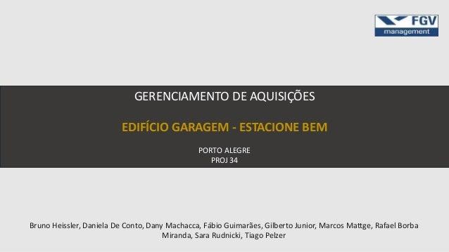 Bruno Heissler, Daniela De Conto, Dany Machacca, Fábio Guimarães, Gilberto Junior, Marcos Mattge, Rafael Borba Miranda, Sa...