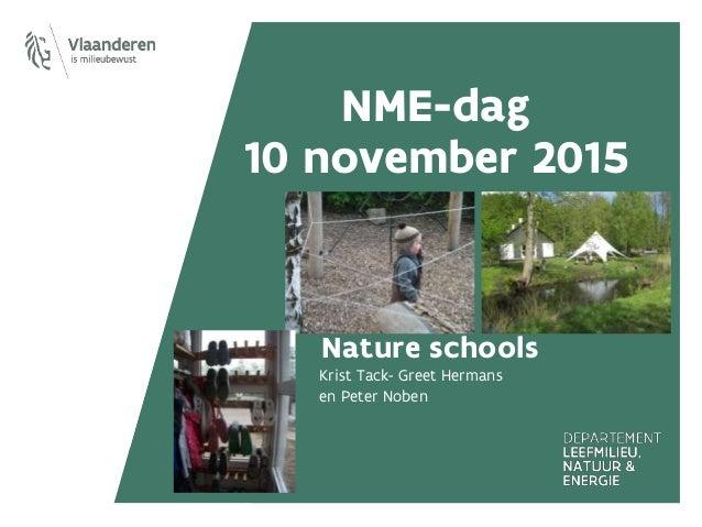 NME-dag 10 november 2015 Nature schools Krist Tack- Greet Hermans en Peter Noben