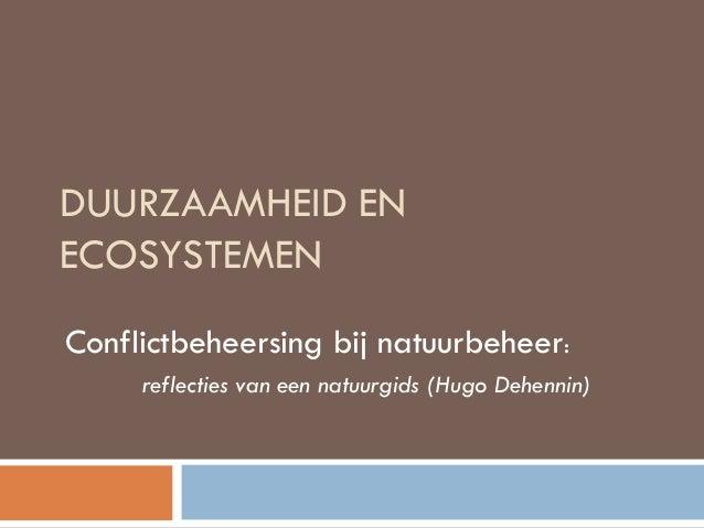 DUURZAAMHEID EN ECOSYSTEMEN Conflictbeheersing bij natuurbeheer: reflecties van een natuurgids (Hugo Dehennin)