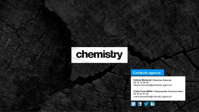 Hélène Meinerad | Directrice Générale 06 16 72 09 46 helene.meinerad@chemistry-agency.fr Claire Faure-Miller | Responsable...